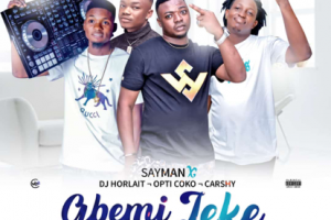MUSIC: Sayman Ft Dj Horlait x Optikoko x Carshy – Gbemi Leke