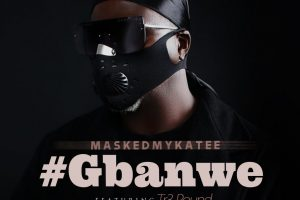 Music : MaskedMykaTee  ftTr3-Pound – Gbanwe