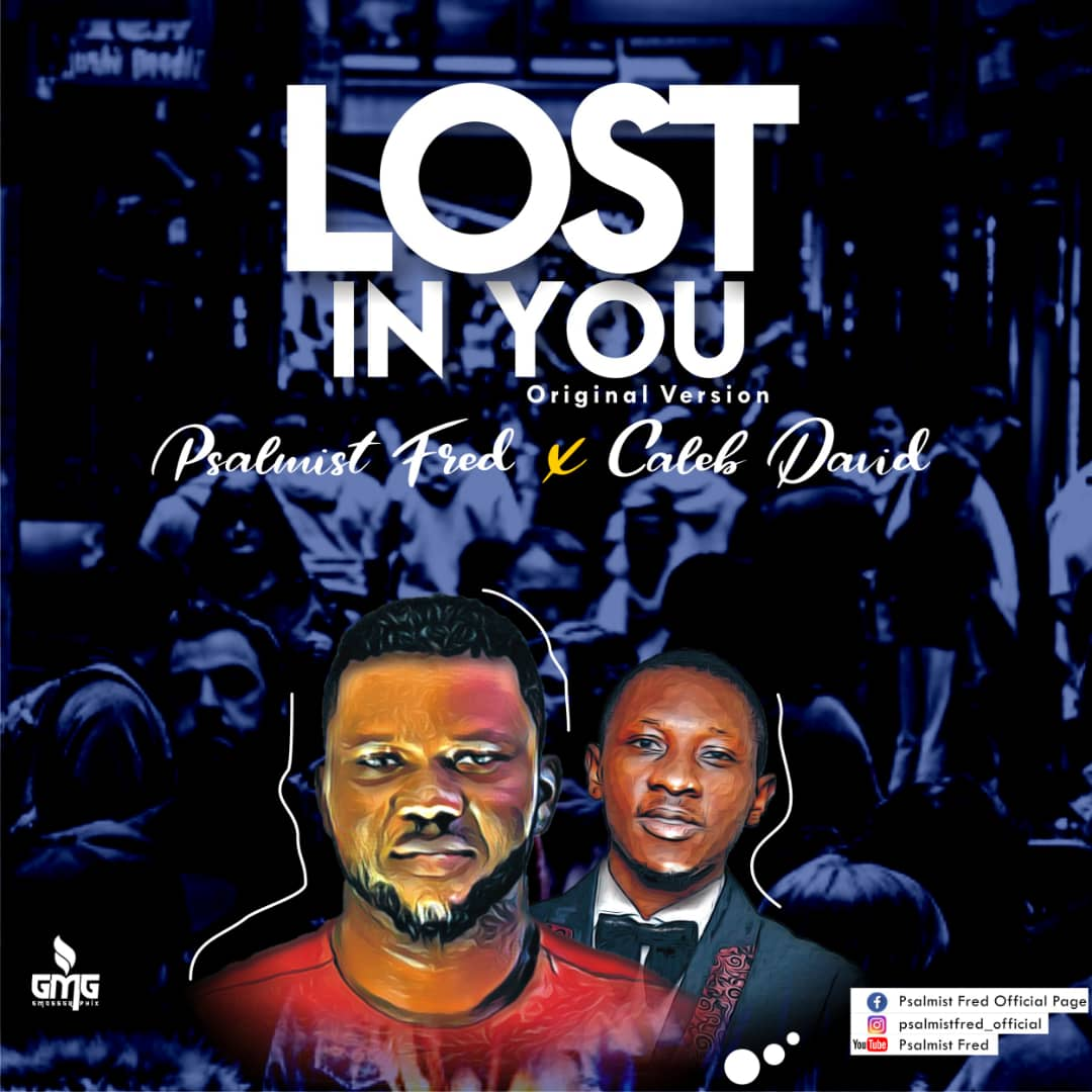 MUSIC: Psalmist Fred Ft. Caleb David – Lost In You