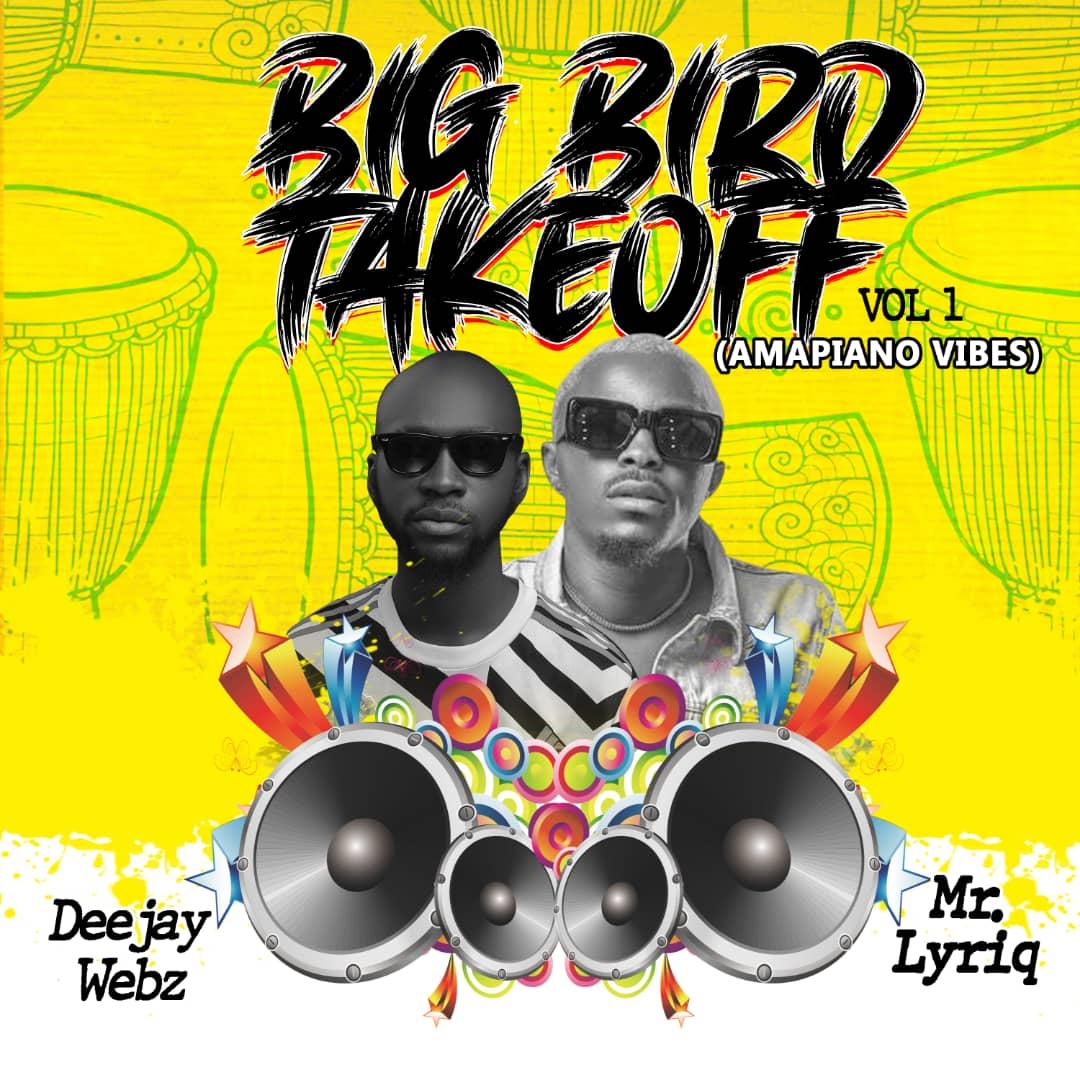 DEEJAY WEBZ ft Mr Lyriq – Big Bird Take Off Vol. 1 (Amapiano Vibes)