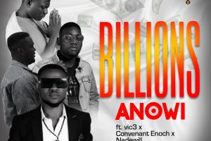 Anowi – Billions Ft. Vic3, Convenant Enoch & Nadewill