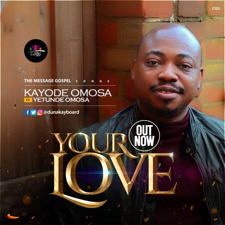GOSPEL MUSIC: Kayode Omosa Ft. Yetunde – Your Love