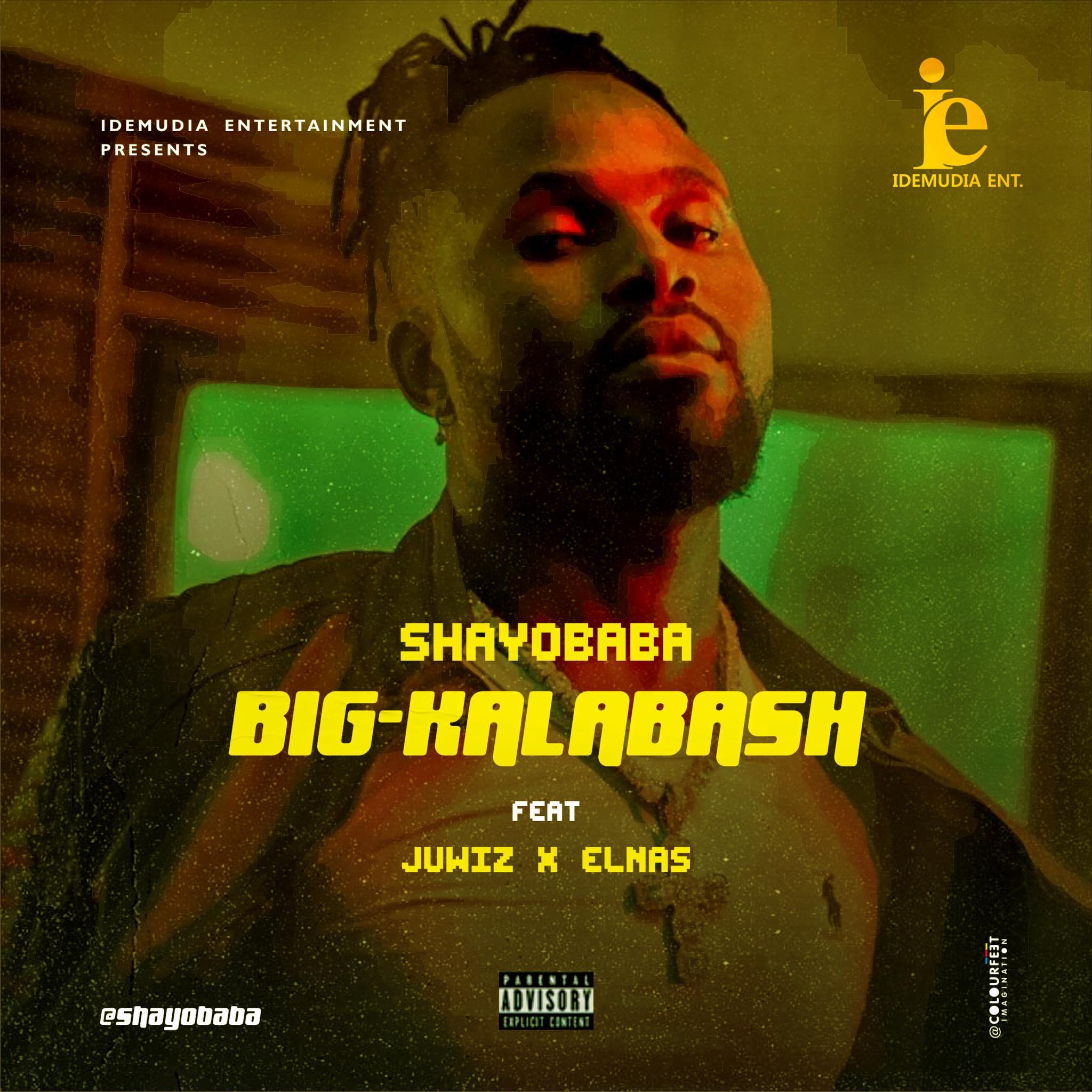 ShayoBaba – Big Kalabash Ft  Juwhiz x Elnas