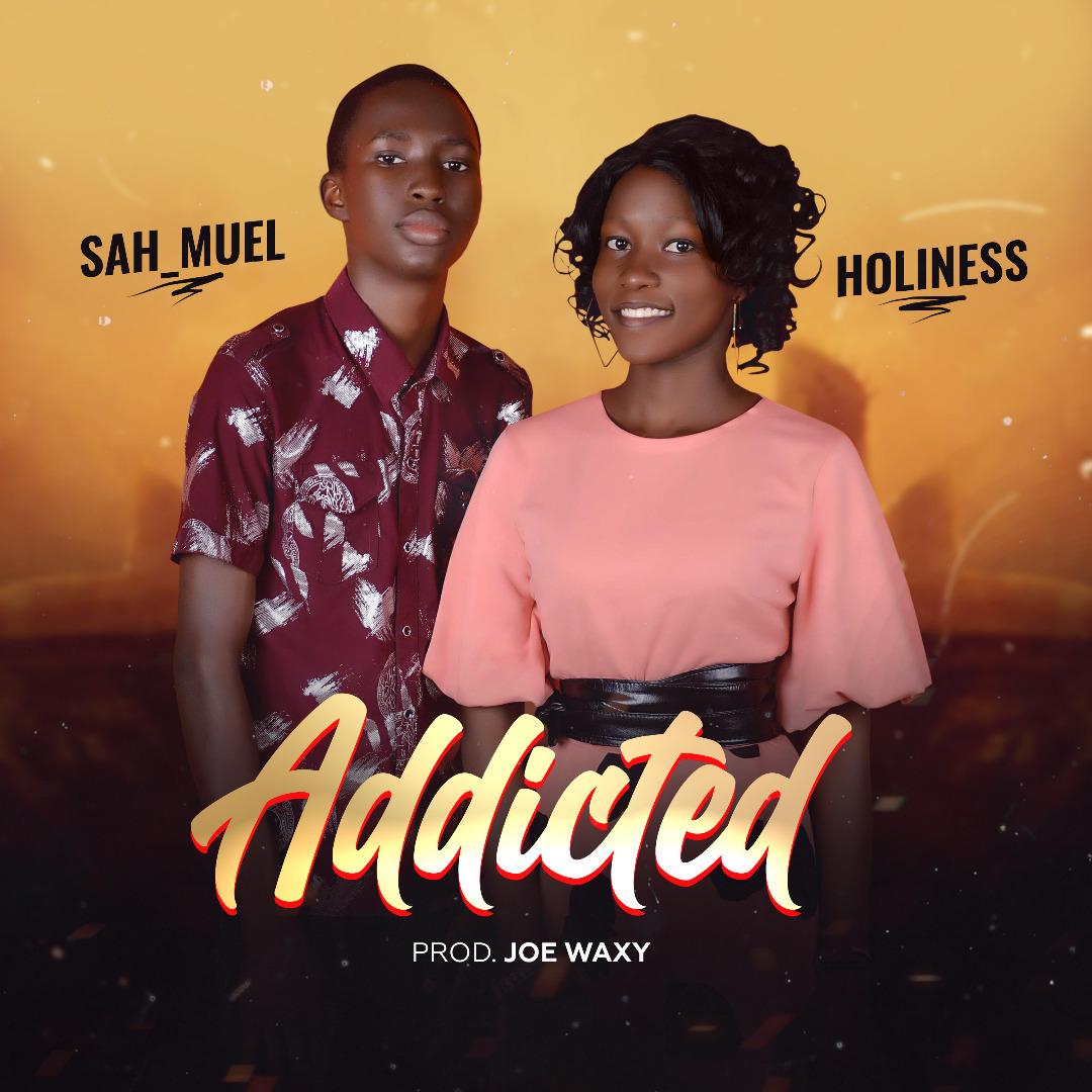 MUSIC: Sahmuel & Holiness – Addicted (Prod. Joe Waxy)