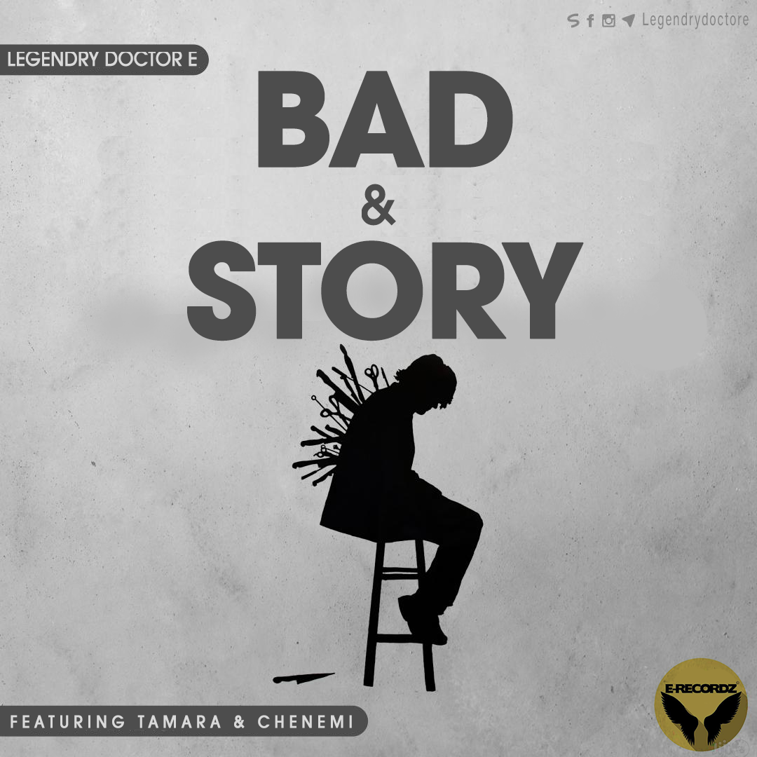 Legendry Doctor e f.t Tamara & Chenemi – BAD & STORY