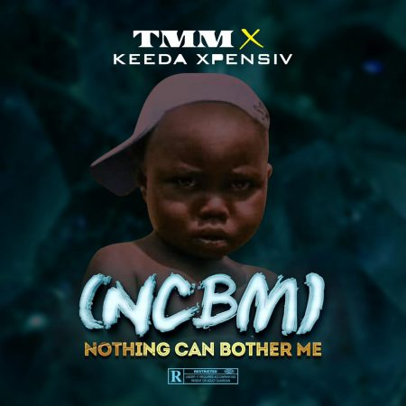 TMM X Keeda Xpensiv – NCBM (Nothing Can Bother Me)