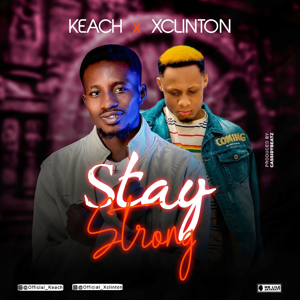 MUSIC: Keach x Xclinton – Stay Strong