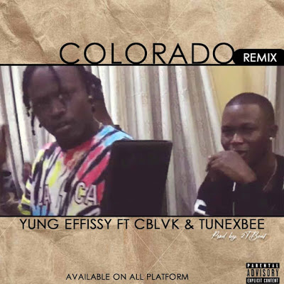 [Music] Yung Effissy ft Cblvck – Colorado (Remix) @Yungeffissy01