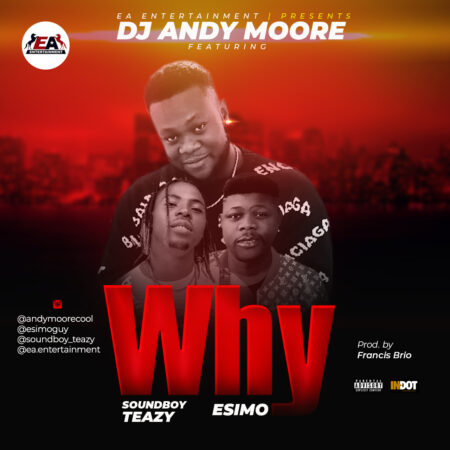 DJ Andymoore – Why (Audio & Video) -feat. Soundboy Teazy & Esimo
