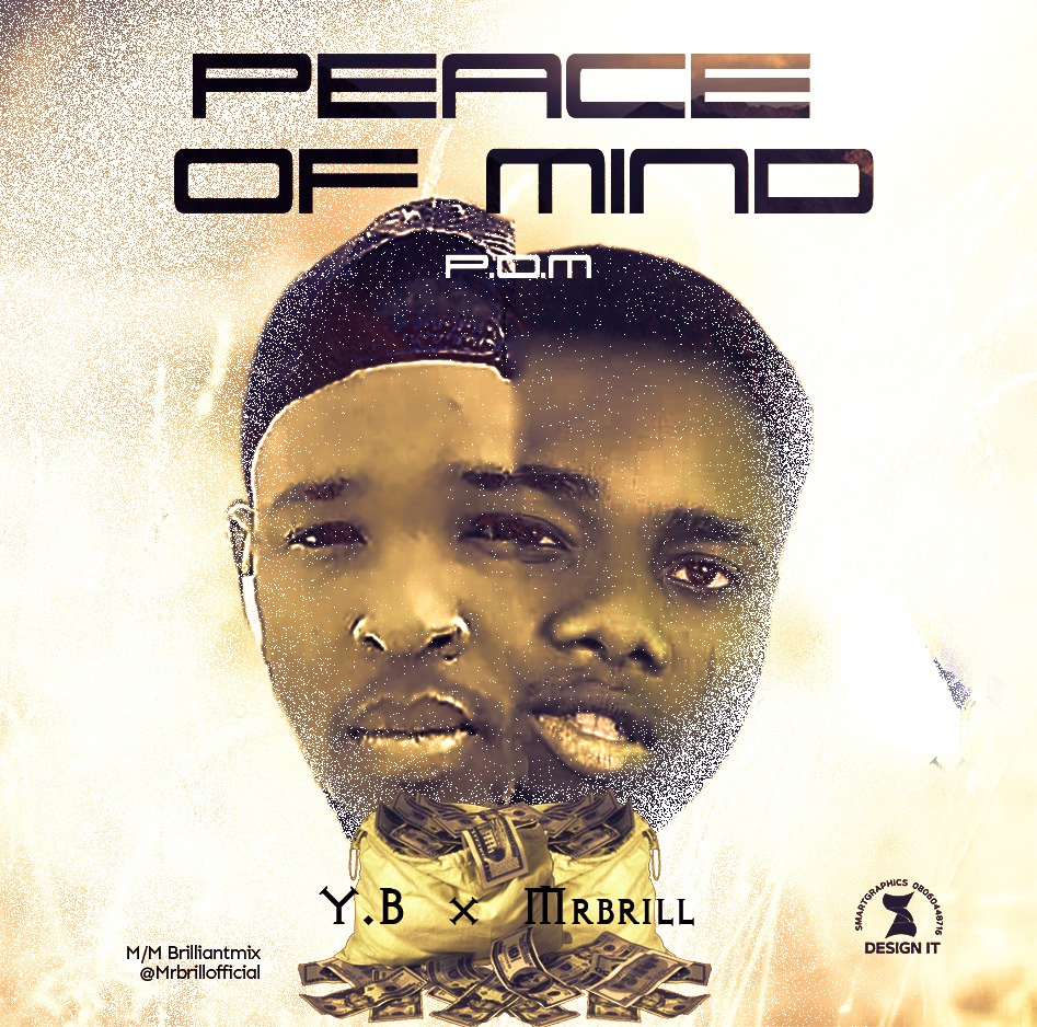[Mp3] Y.B ft Mrbrill – Peace Of Mind (P.O.M)