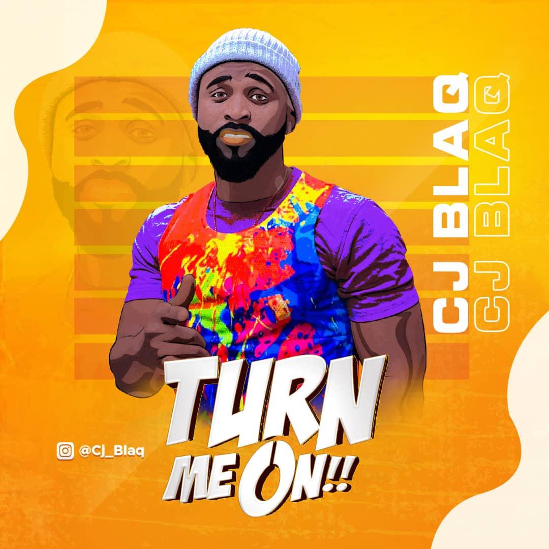 [Music] CJ Blaq – Turn Me On