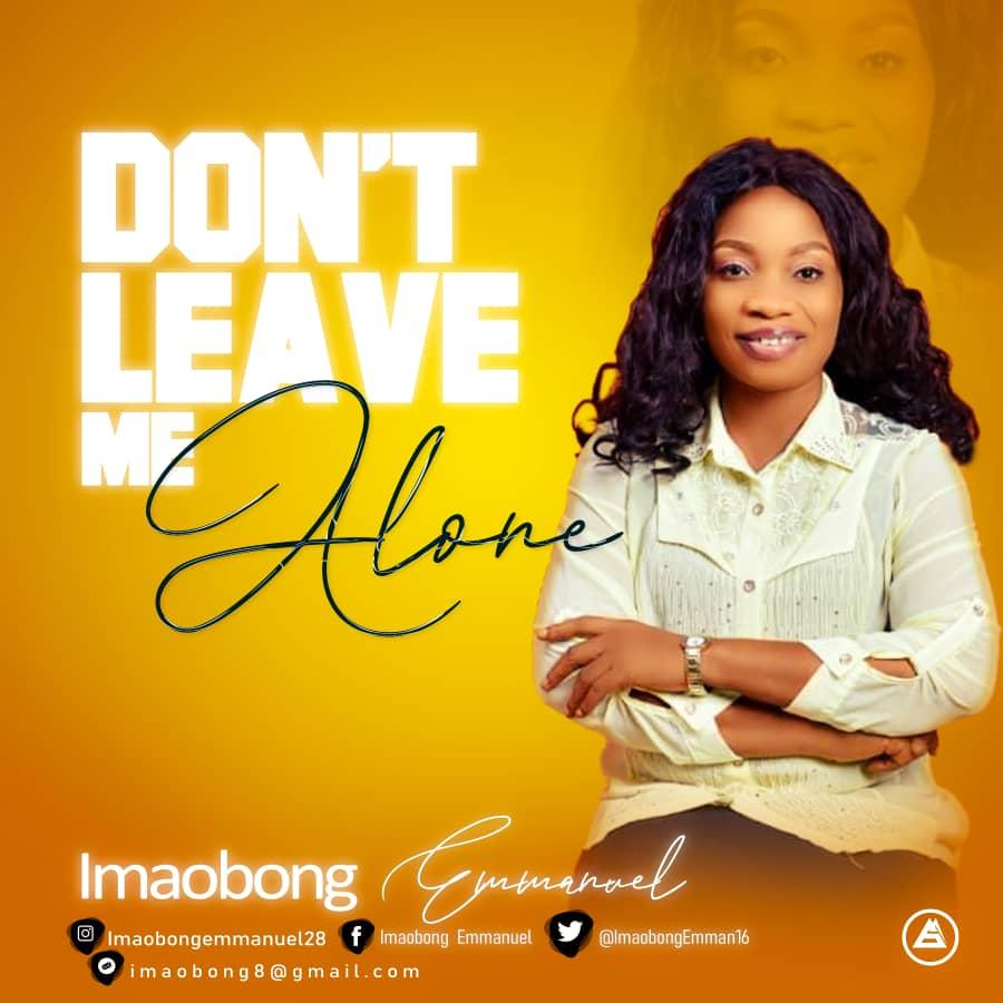 MUSIC: Imaobong Emmanuel – Don't Leave Me Alone