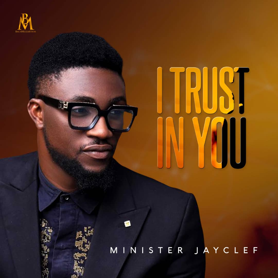 Minister Jayclef – I Trust In You