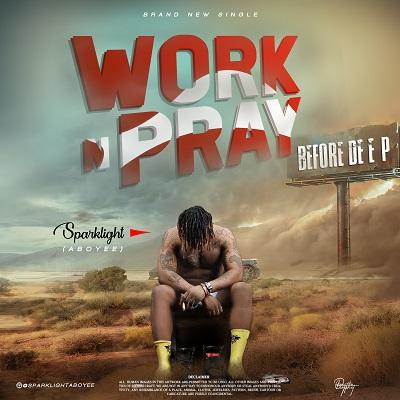 MUSIC: Sparklight Aboyee – Work N Pray (Prod. Akwaba)