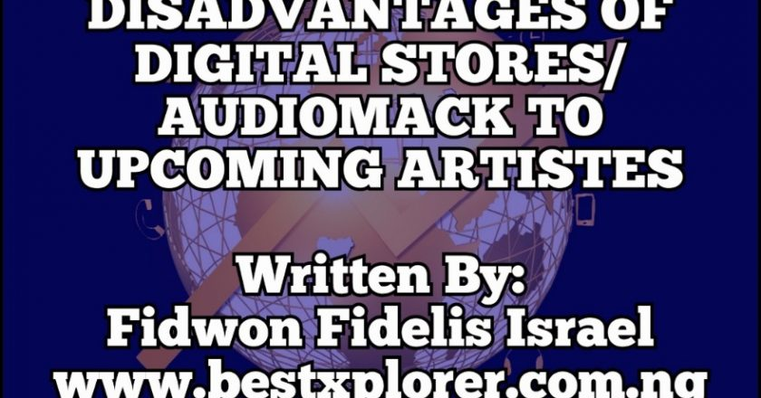 DISADVANTAGES OF DIGITAL STORES/AUDIOMACK TO UPCOMING ARTISTES BY FIDWON FIDELIS ISRAEL