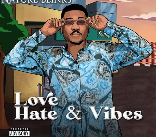 MUSIC: Nature Blinks – Love Hate & Vibes  + Turn Up